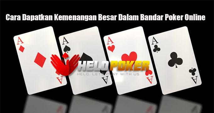 Cara Dapatkan Kemenangan Besar Dalam Bandar Poker Online