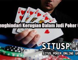 Cara Menghindari Kerugian Dalam Judi Poker Online