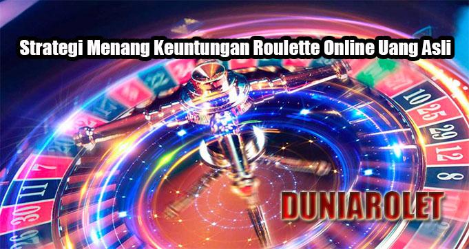 Strategi Menang Keuntungan Roulette Online Uang Asli